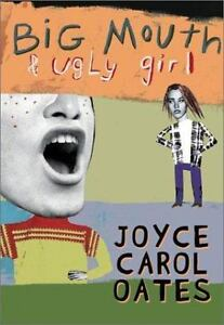 Big Mouth and Ugly Girl BY Joyce Carol Oates,2002 FIRST EDITION,HARDCOVER, NEW