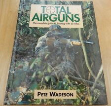 TOTAL AIRGUNS: The Complete Guide To Hunting With Air Rifles (Pete Wadeson) HB