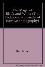 The Magic of Black-and-White (The Kodak encyclopaedia of creative photography)