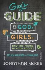 The Guy's Guide to God, Girls, and the Phone in Your Pocket: 101 Real-Worl .. U