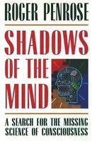 Shadows of the Mind: A Search for the Missing Science of Consciousness: By Pe...