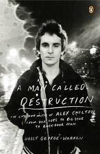 A Man Called Destruction : The Life and Music of Alex Chilton, from Box Tops...