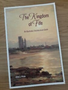 The Kingdom of Fife: An Illustrated Architectural Guide : Glen L. Pride paperbac