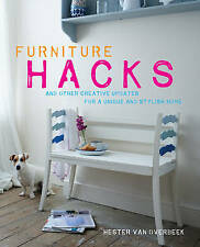 Furniture Hacks: And Other Creative Updates for a Unique and Stylish Home by...