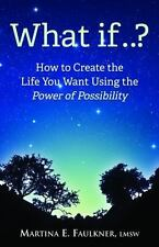 What If..?: How to Create the Life You Want Using the Power of Possibility