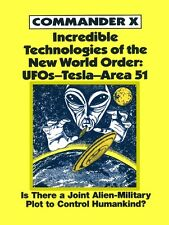 Incredible Technologies of the New World Order : UFOS-TESLA-Area 51