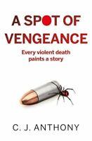 A Spot of Vengeance by C. J. Anthony 9781789018370 | Brand New