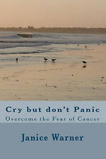NEW Cry but don't Panic: Overcome the Fear of Cancer by Janice Warner