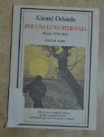 GIANNI ORLANDO - PER UNA LUNA RITROVATA POESIE 1975 1985 FIRENZE LIBRI 1988 (PG)