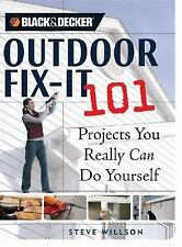 NEW - Black & Decker Outdoor Fix-It 101: Projects You Really Can Do Yourself
