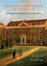 The French Hospital in England: Its Huguenot History and Collections by Randolph Vigne, Tessa Murdoch (Hardback, 2009)