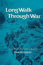 Long Walk Through War : A Combat Doctor's Diary 4 by Klaus H. Huebner (2000,...