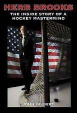 Herb Brooks : The Inside Story of a Hockey Mastermind by John Gilbert (2010,...