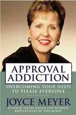 Approval Addiction: Overcoming Your Need to Please Everyone by Joyce Meyer