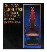 Chicago Furniture : Art, Craft and Industry 1833-1983 by Sharon S. Darling...
