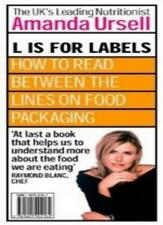 L Is For Labels: How to Read Between the Lines on Food Packaging,Amanda Ursell