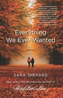 Everything We Ever Wanted: A Novel by Sara Shepard