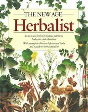 The New Age Herbalist : How to Use Herbs for Healing, Nutrition, Body Care, and