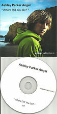 O town ASHLEY PARKER ANGEL Where Did you go TST PRESS 2006 USA PROMO CD single