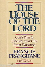 The House of the Lord : God's Plan to Liberate Your City from Darkness
