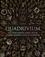 Quadrivium : The Four Classical Liberal Arts of Number, Geometry, Music, & Co...