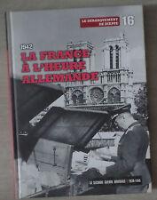 LA SECONDE GUERRE MONDIALE 39-45 N°16 / LA FRANCE A L'HEURE ALLEMANDE / sans DVD