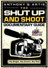 The Shut Up and Shoot Documentary Guide: A Down &