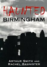 Haunted Birmingham - New Book Bannister, Rachel, Smith, Arthur