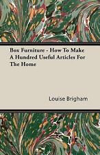 Box Furniture - How to Make a Hundred Useful Articles for the Home by Louise...