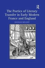 The Poetics of Literary Transfer in Early Modern France and England by Hassan...