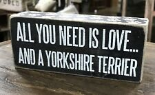 All You Need Is Love. And A Yorkshire Terrier Pbk Box Sign, 2.5� x 6�