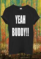 Yeah Buddy!! Cool Funny Retro Hipster Men Women Top Unisex T Shirt 783