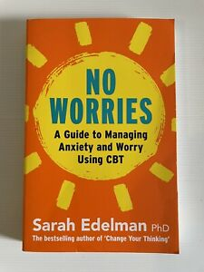 No Worries: A Guide to Releasing Anxiety and Worry Using CBT Sarah Edelman P/B
