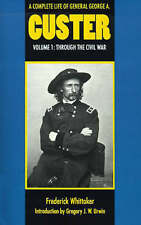 A COMPLETE LIFE OF GENERAL GEORGE A. CUSTER: VOL. I: THROUGH THE CIVIL WAR., Whi