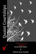 Quaint Courtships by Henry Mills Alden and William Dean Howells (2015,...