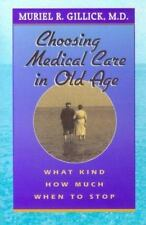 Choosing Medical Care in Old Age : What Kind, How Much, When to Stop by...