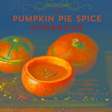 The Pumpkin Pie Spice Cookbook: Delicious Recipes for Sweets, Treats, and Other