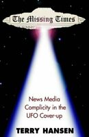 (Good)-The Missing Times: News Media Complicity in the UFO Cover-Up (Hardcover)-