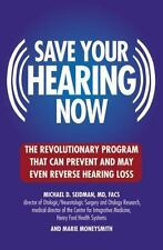 Save Your Hearing Now: The Revolutionary Program That Can Prevent and May Eve...