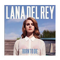 Lana Del Rey - Born to Die (2012) played once or twice