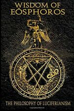 Wisdom of Eosphoros: The Luciferian Philosophy by Michael W. Ford