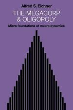 The Megacorp and Oligopoly: Micro Foundations of Macro Dynamics (Paperback or So