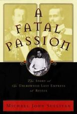 A Fatal Passion : The Story of the Uncrowned Last Empress of Russia by Michael S