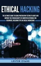 Ethical Hacking: The Ultimate Guide to Using Penetration Testing to Audit a...