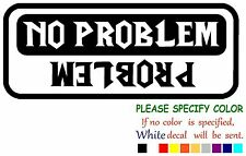 Problem No Problem Rollover  Funny Vinyl Decal Sticker Car Window laptop 12""