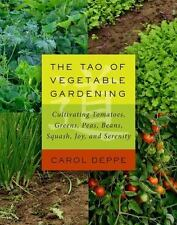 The Tao of Vegetable Gardening: Cultivating Tomatoes, Greens, Peas, Beans, Squas