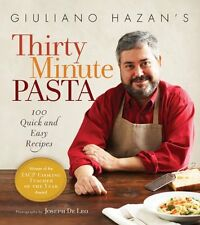 Giuliano Hazans Thirty Minute Pasta: 100 Quick and Easy Recipes by Giuliano Haz