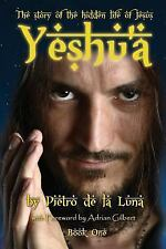 Yeshu'a : The Story of the Hidden Life of Jesus by Pietro De La Luna (2014,...