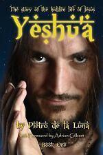 Yeshu'a : The Story of the Hidden Life of Jesus by Pietro De La Luna (2014,...