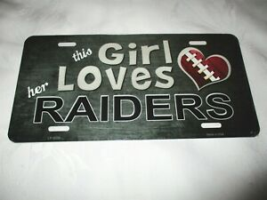 THIS GIRL LOVES HER RAIDERS Metal License Plate #5b NEW